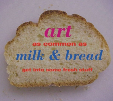 Art as common as bread- get into some fresh stuff